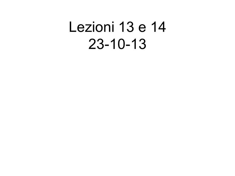 Lezioni 13 e 14 23-10-13