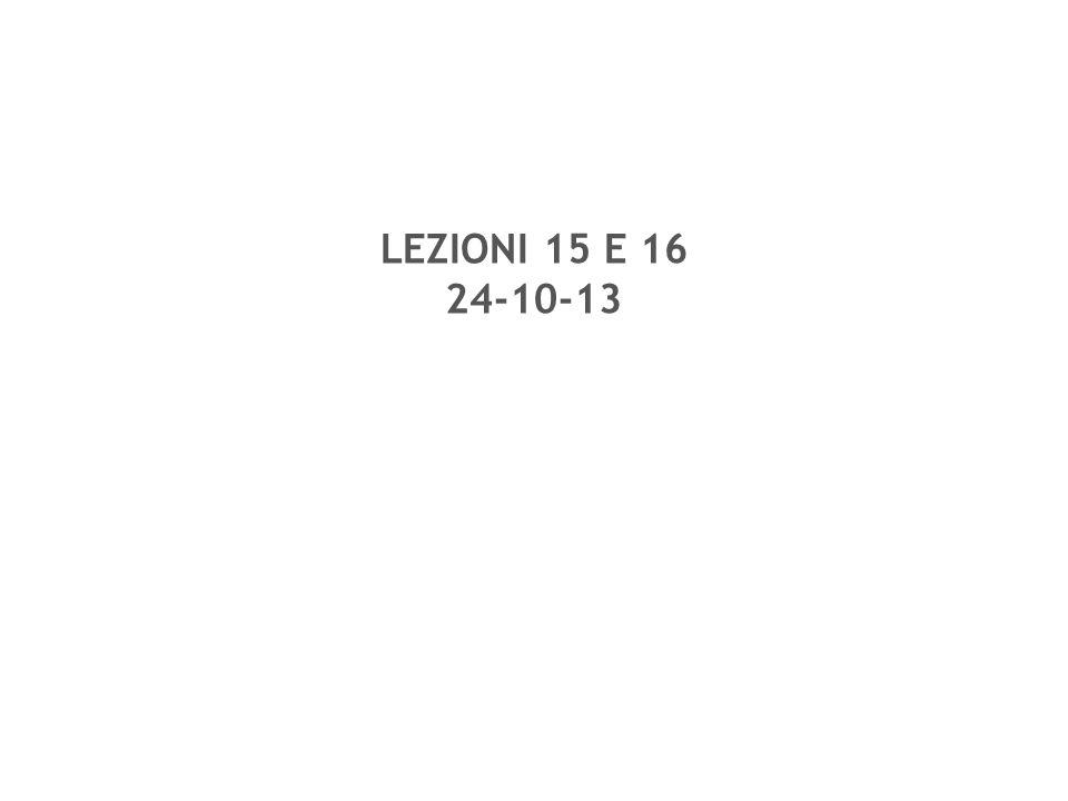 LEZIONI 15 E 16 24-10-13