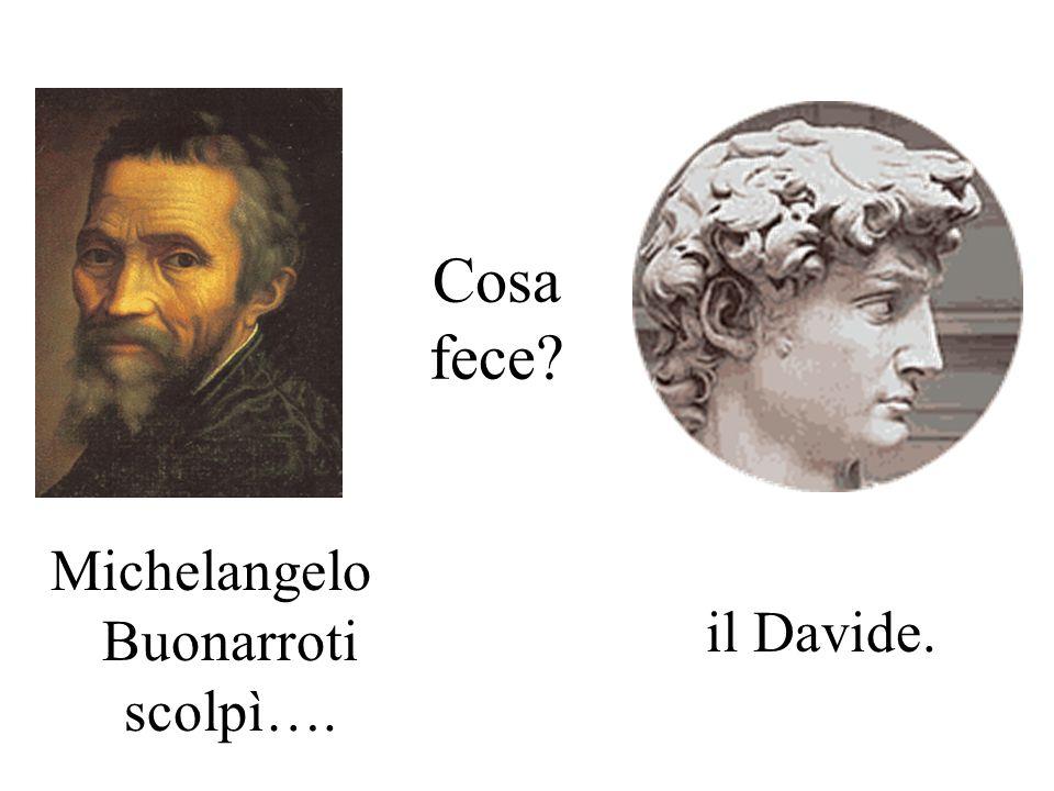 Michelangelo Buonarroti scolpì….