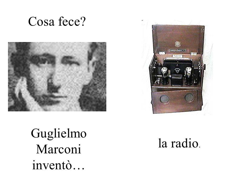 Guglielmo Marconi inventò…