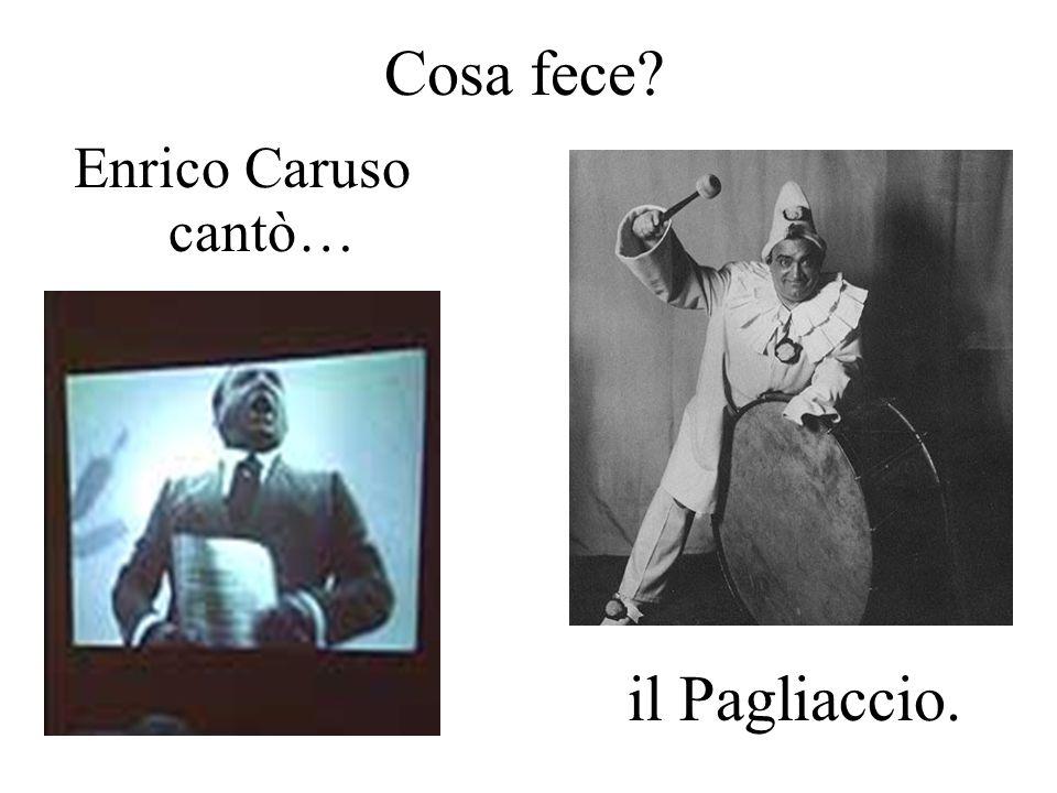 Cosa fece Enrico Caruso cantò… il Pagliaccio.