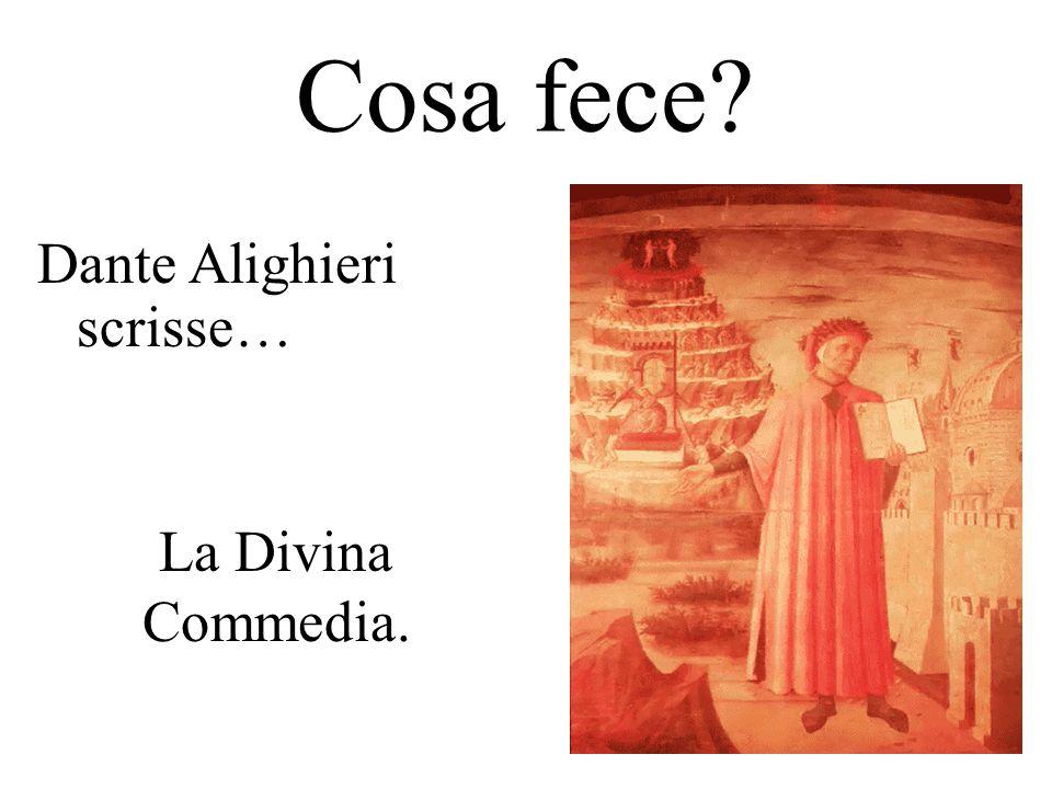Cosa fece Dante Alighieri scrisse… La Divina Commedia.