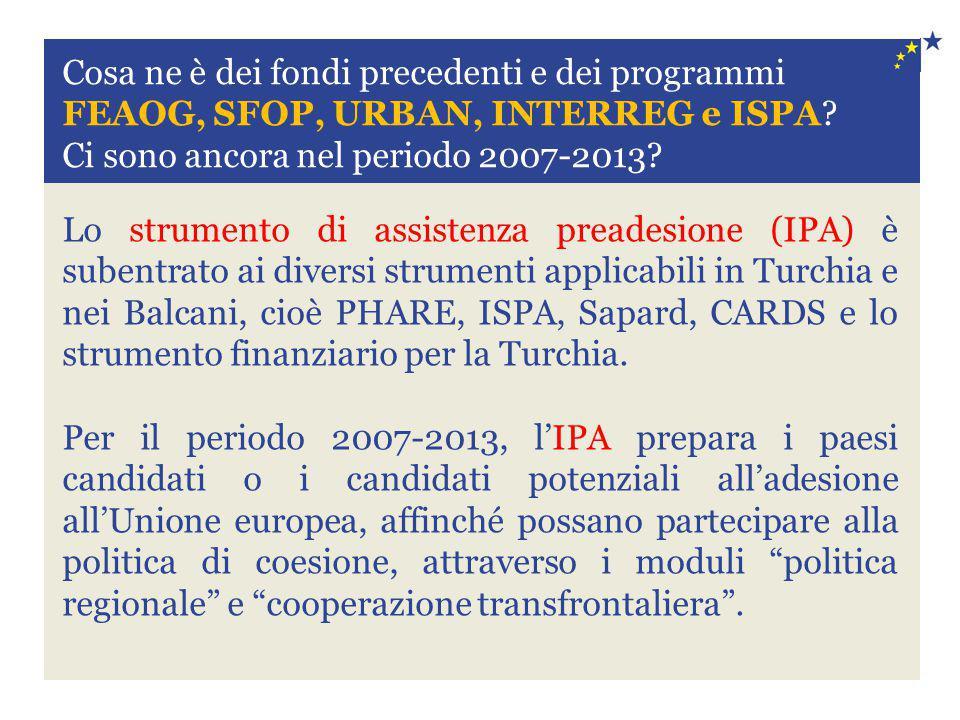 Cosa ne è dei fondi precedenti e dei programmi FEAOG, SFOP, URBAN, INTERREG e ISPA