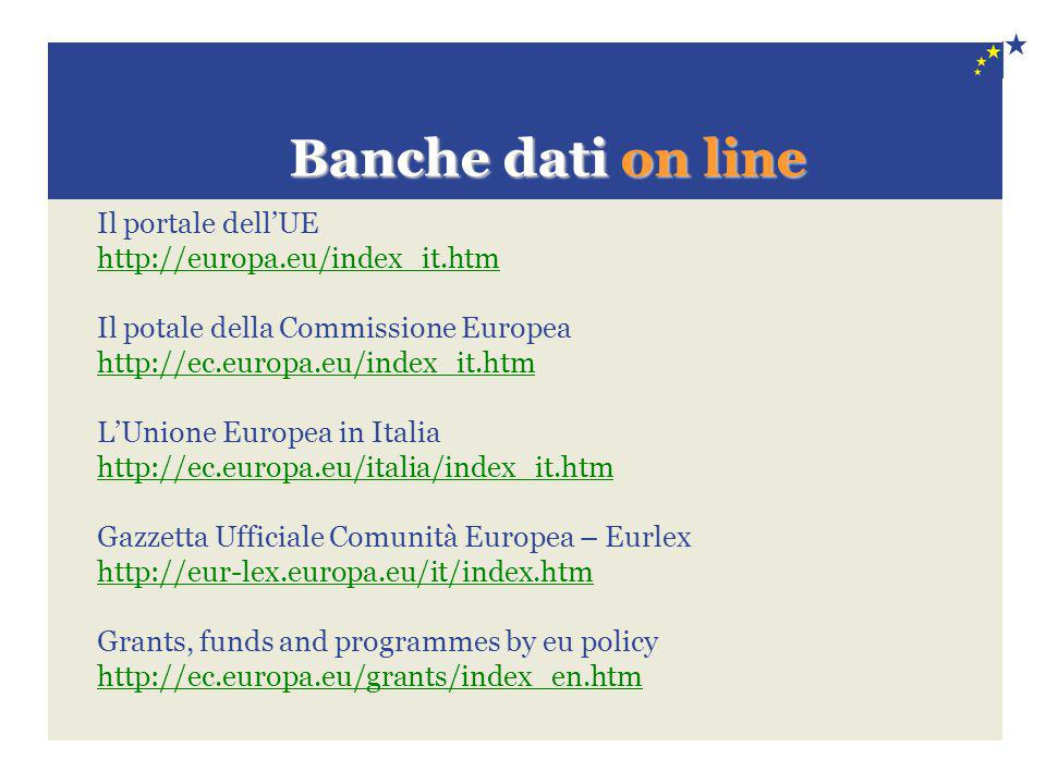 Banche dati on line Il portale dell'UE http://europa.eu/index_it.htm