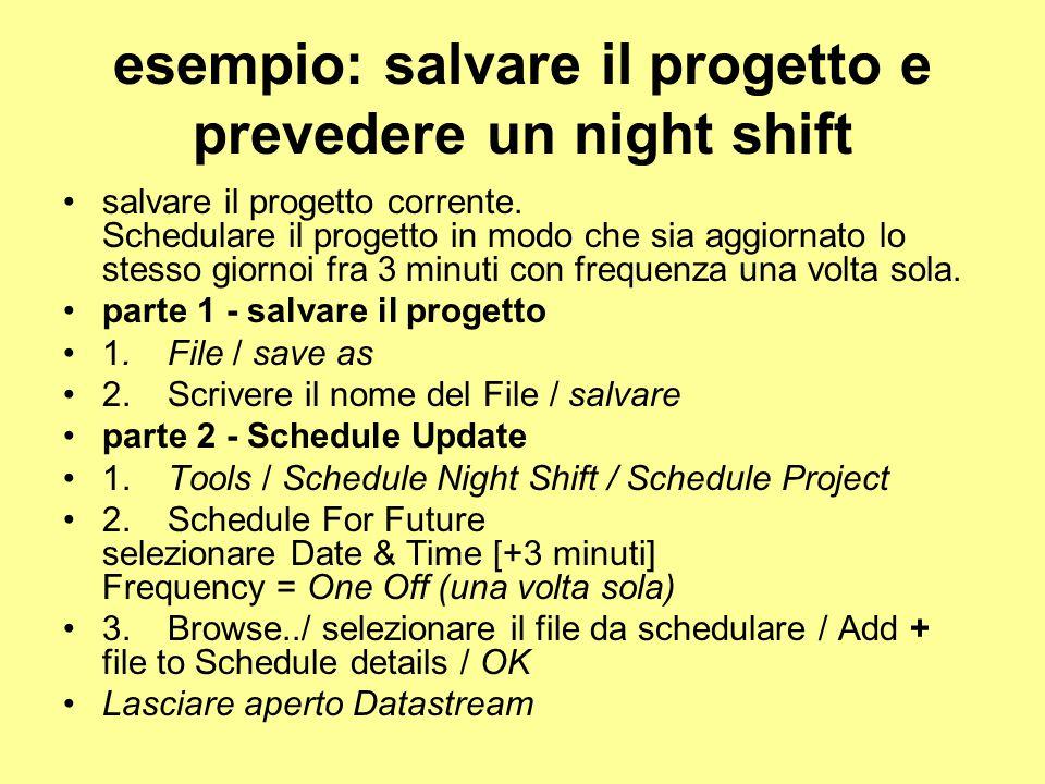 esempio: salvare il progetto e prevedere un night shift