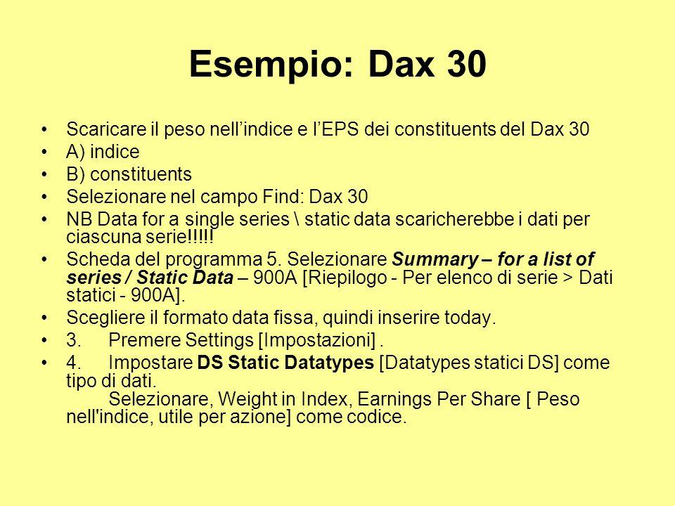 Esempio: Dax 30 Scaricare il peso nell'indice e l'EPS dei constituents del Dax 30. A) indice. B) constituents.