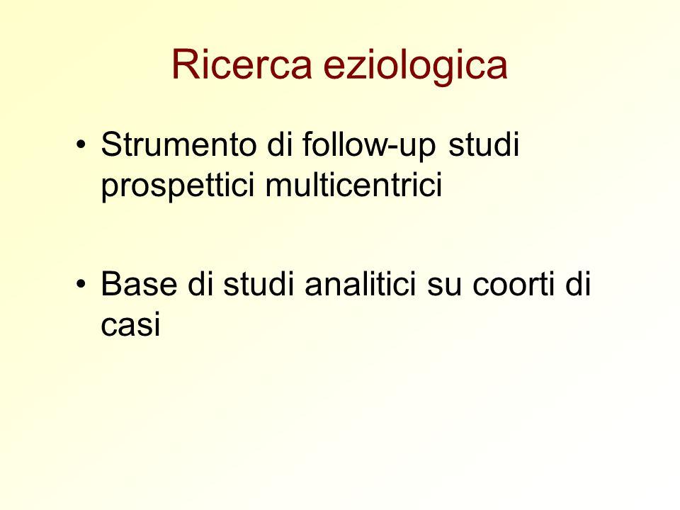Ricerca eziologica Strumento di follow-up studi prospettici multicentrici.