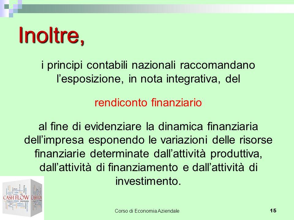 Inoltre, i principi contabili nazionali raccomandano l'esposizione, in nota integrativa, del. rendiconto finanziario.