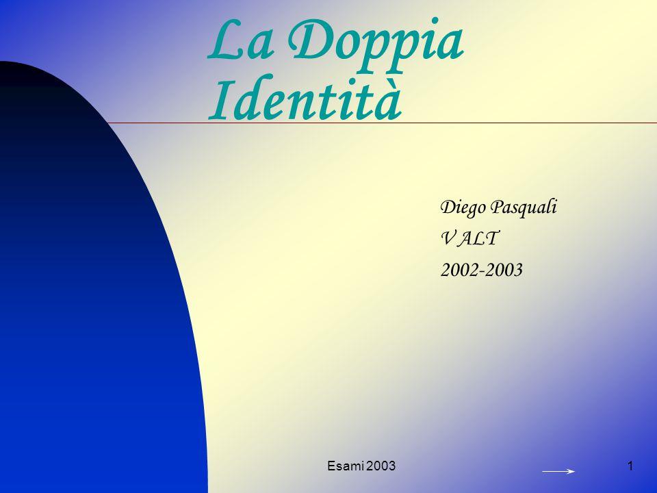 La Doppia Identità Diego Pasquali V ALT 2002-2003 Esami 2003