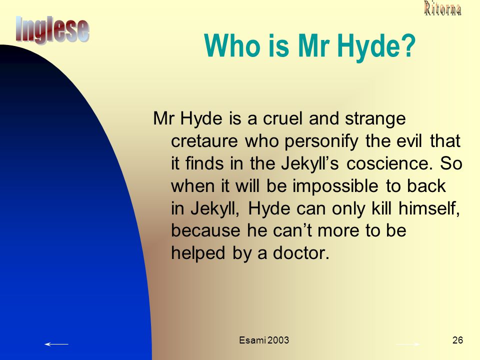 Ritorna Who is Mr Hyde Inglese.