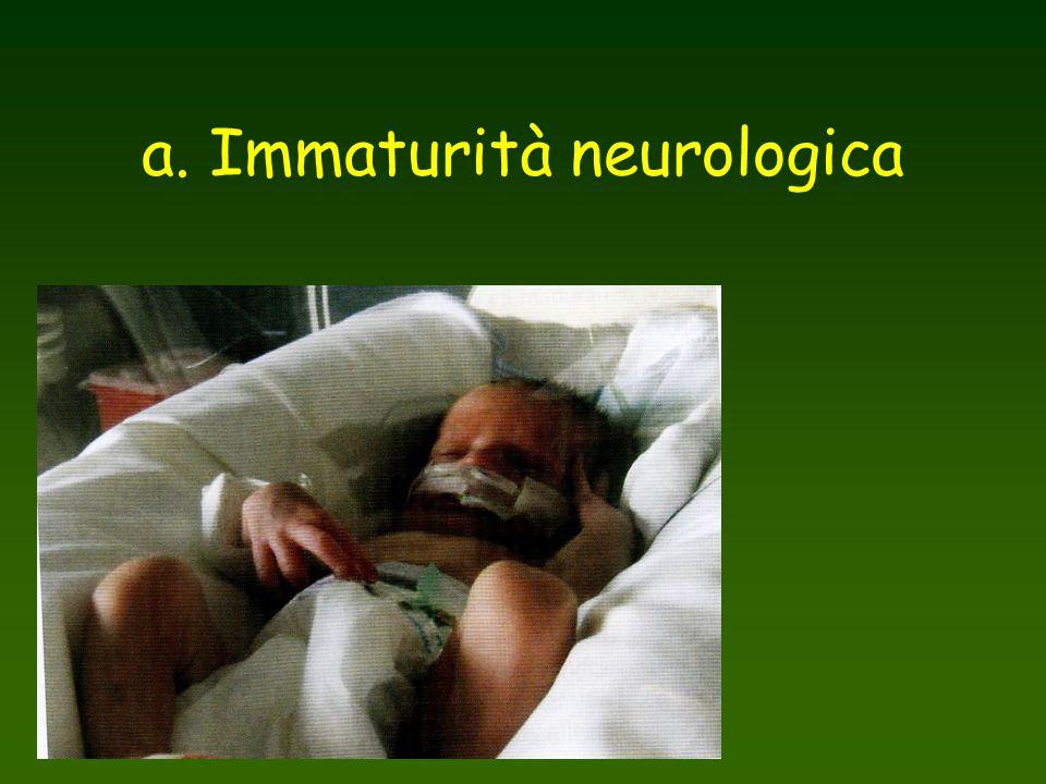 a. Immaturità neurologica