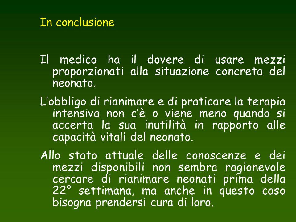 In conclusione Il medico ha il dovere di usare mezzi proporzionati alla situazione concreta del neonato.