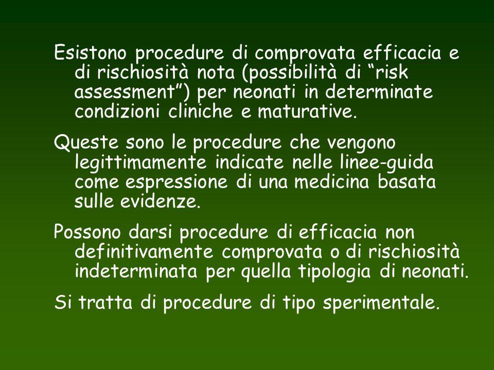Esistono procedure di comprovata efficacia e di rischiosità nota (possibilità di risk assessment ) per neonati in determinate condizioni cliniche e maturative.