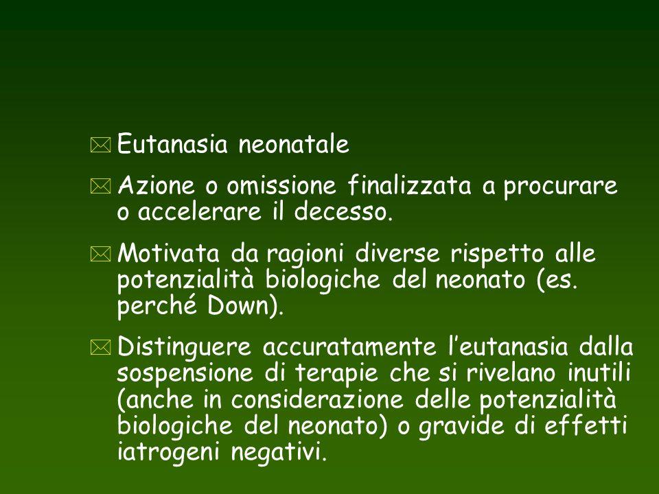 Eutanasia neonatale Azione o omissione finalizzata a procurare o accelerare il decesso.