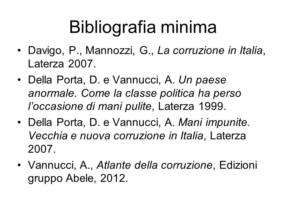 Bibliografia minima Davigo, P., Mannozzi, G., La corruzione in Italia, Laterza 2007.