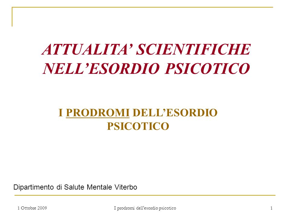 ATTUALITA' SCIENTIFICHE NELL'ESORDIO PSICOTICO