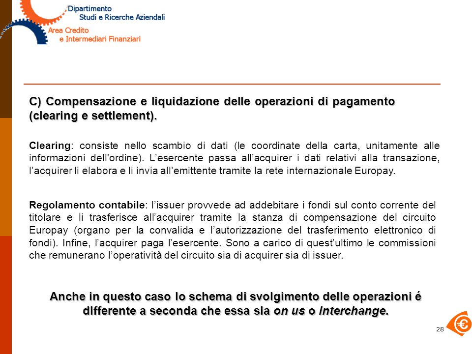 C) Compensazione e liquidazione delle operazioni di pagamento (clearing e settlement).
