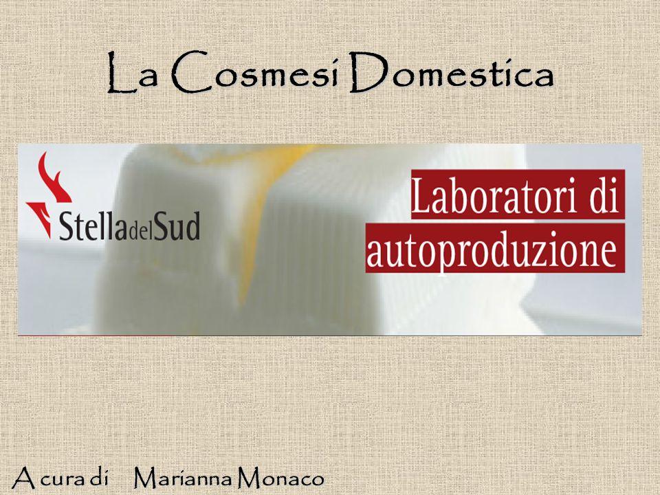 La Cosmesi Domestica A cura di Marianna Monaco