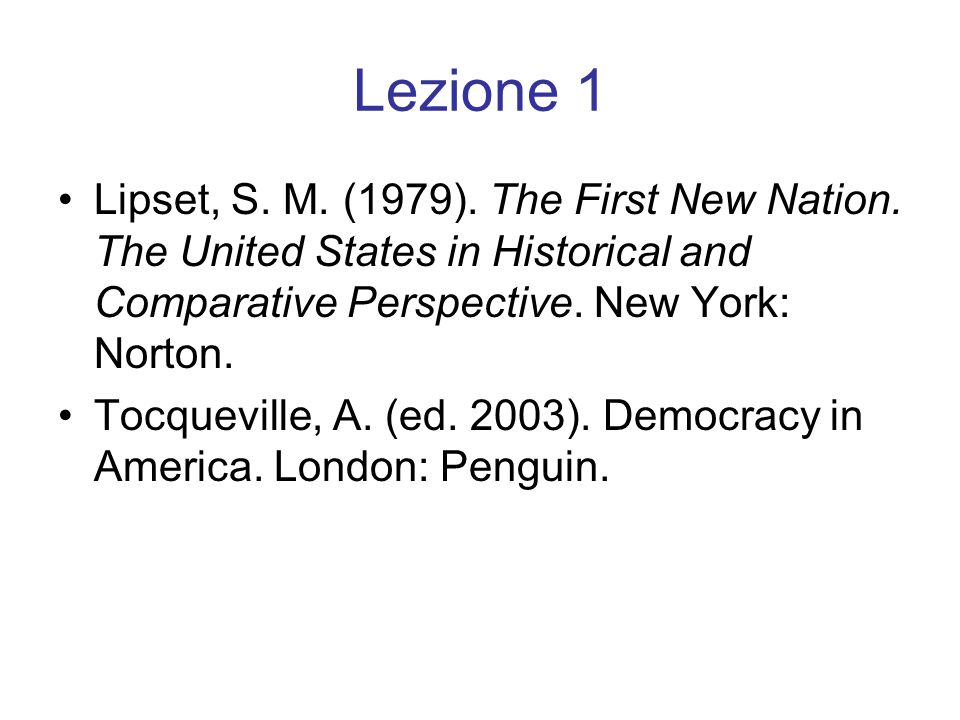 Lezione 1 Lipset, S. M. (1979). The First New Nation. The United States in Historical and Comparative Perspective. New York: Norton.