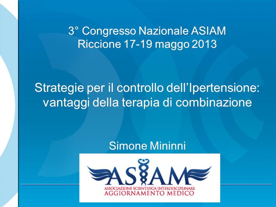 3° Congresso Nazionale ASIAM Riccione 17-19 maggo 2013 Strategie per il controllo dell'Ipertensione: vantaggi della terapia di combinazione Simone Mininni