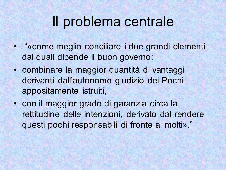 Il problema centrale «come meglio conciliare i due grandi elementi dai quali dipende il buon governo: