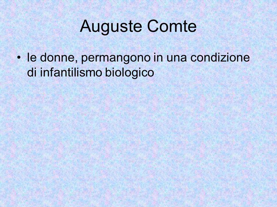Auguste Comte le donne, permangono in una condizione di infantilismo biologico