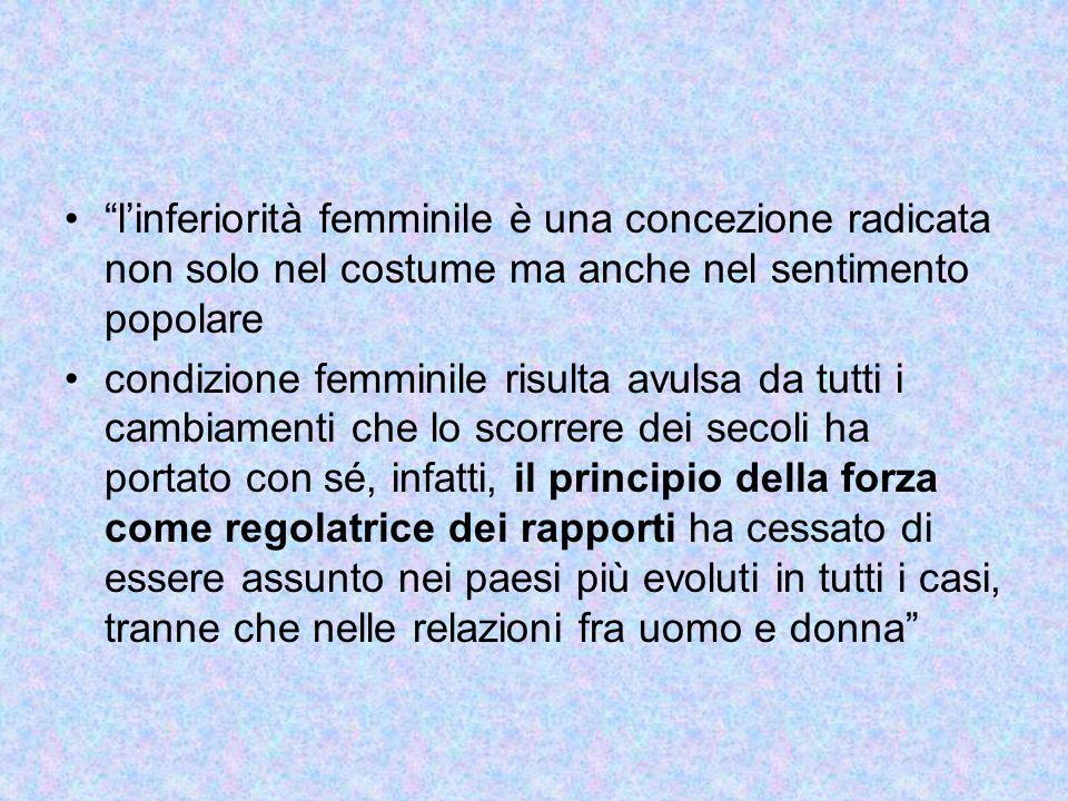 l'inferiorità femminile è una concezione radicata non solo nel costume ma anche nel sentimento popolare