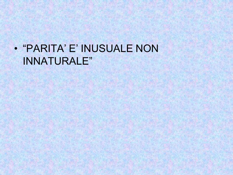 PARITA' E' INUSUALE NON INNATURALE