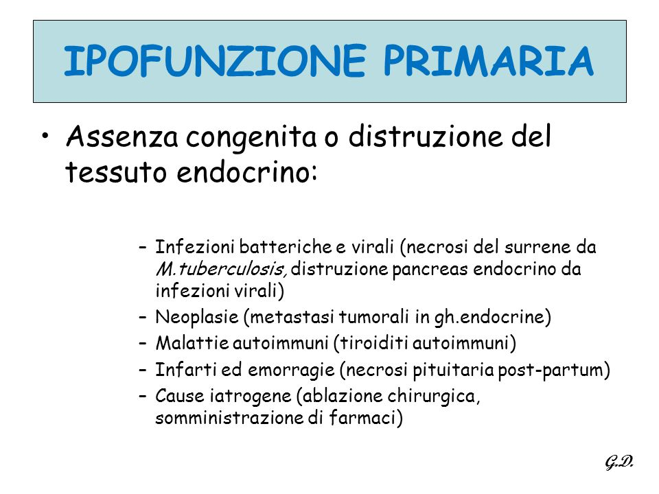 IPOFUNZIONE PRIMARIA Assenza congenita o distruzione del tessuto endocrino: