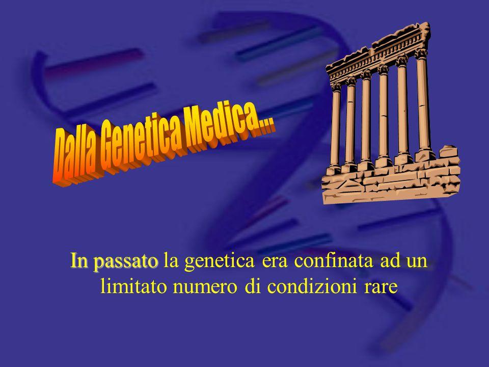 Dalla Genetica Medica...