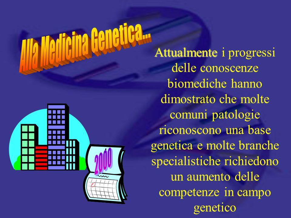 Alla Medicina Genetica...