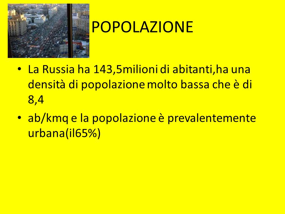 POPOLAZIONE La Russia ha 143,5milioni di abitanti,ha una densità di popolazione molto bassa che è di 8,4.