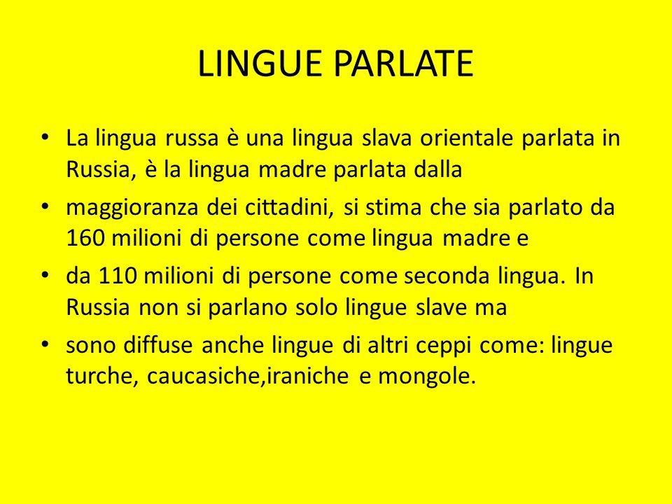 LINGUE PARLATE La lingua russa è una lingua slava orientale parlata in Russia, è la lingua madre parlata dalla.