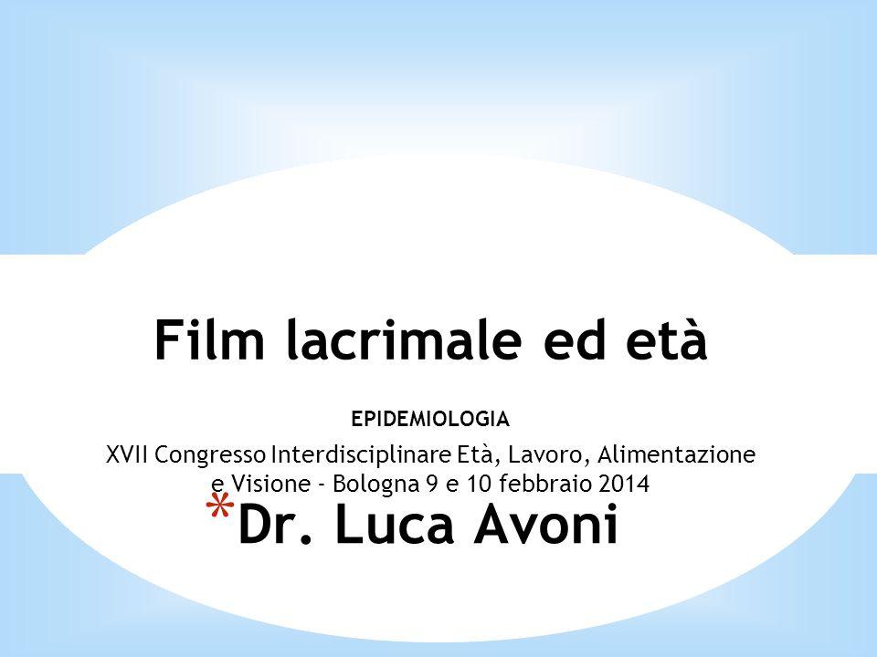 Film lacrimale ed età EPIDEMIOLOGIA XVII Congresso Interdisciplinare Età, Lavoro, Alimentazione e Visione - Bologna 9 e 10 febbraio 2014