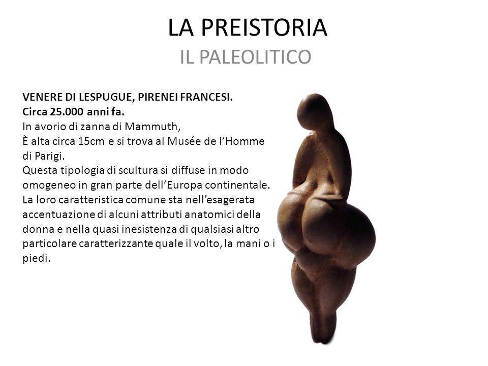 LA PREISTORIA IL PALEOLITICO VENERE DI LESPUGUE, PIRENEI FRANCESI.