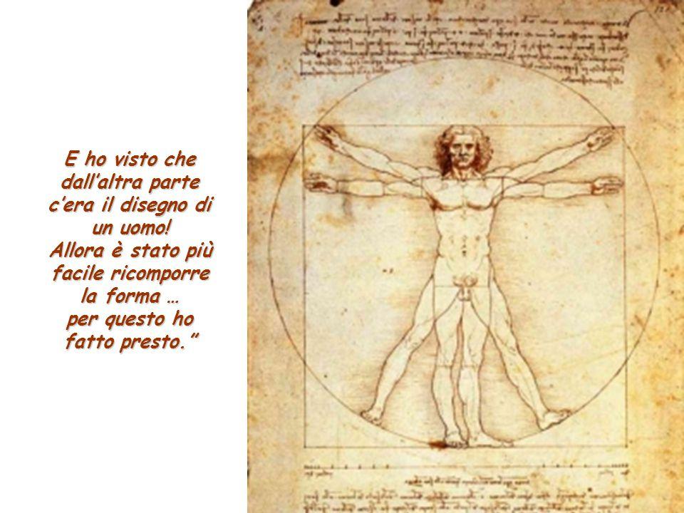 E ho visto che dall'altra parte c'era il disegno di un uomo!