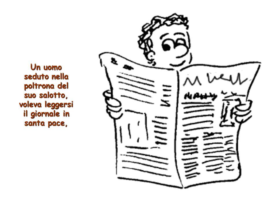 Un uomo seduto nella poltrona del suo salotto, voleva leggersi il giornale in santa pace,