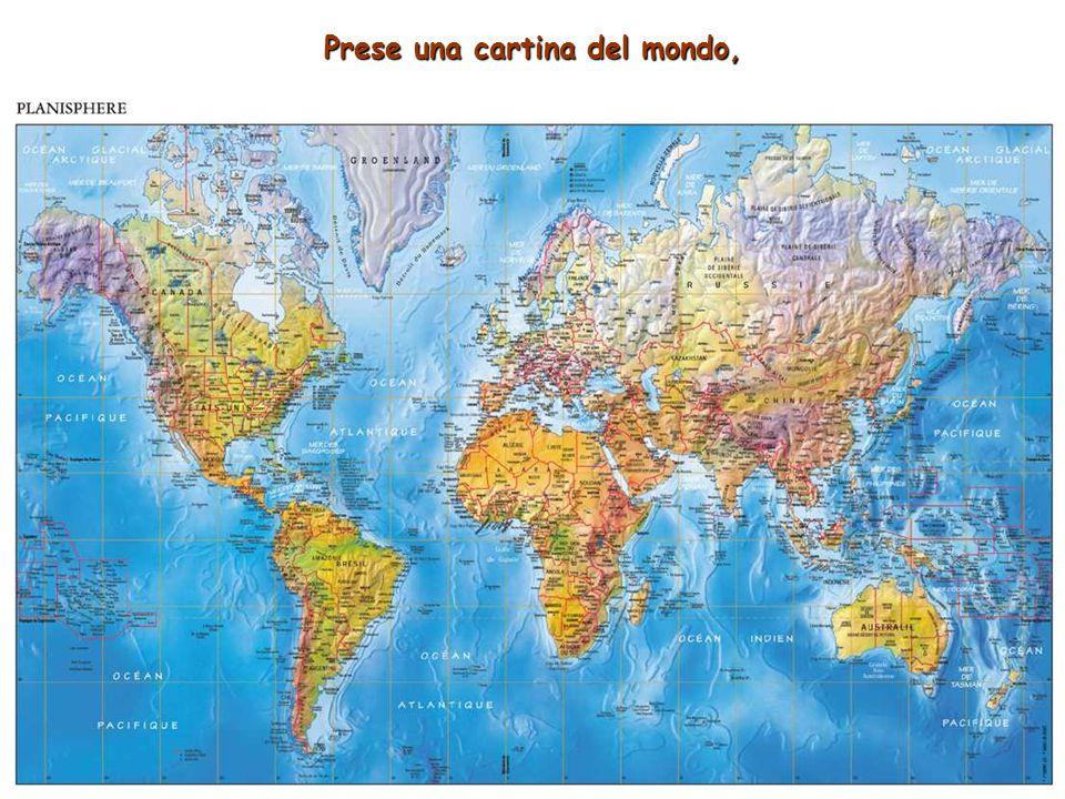 Prese una cartina del mondo,