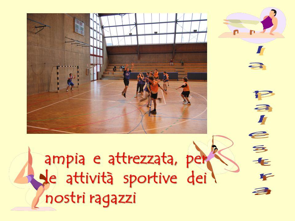 ampia e attrezzata, per le attività sportive dei nostri ragazzi