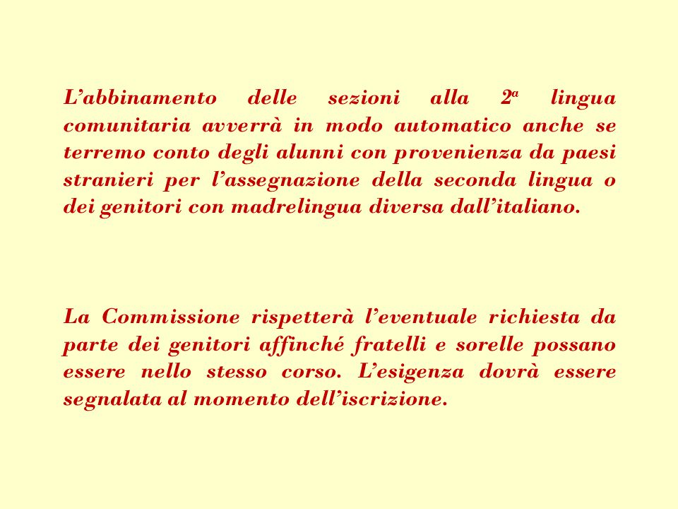 L'abbinamento delle sezioni alla 2a lingua comunitaria avverrà in modo automatico anche se terremo conto degli alunni con provenienza da paesi stranieri per l'assegnazione della seconda lingua o dei genitori con madrelingua diversa dall'italiano.