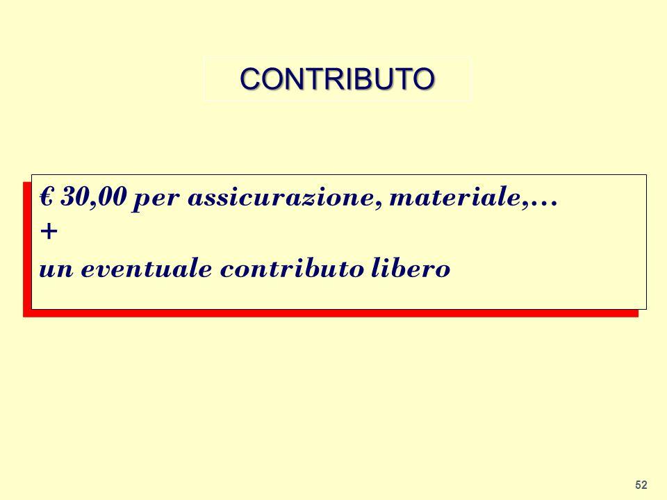CONTRIBUTO € 30,00 per assicurazione, materiale,… + un eventuale contributo libero