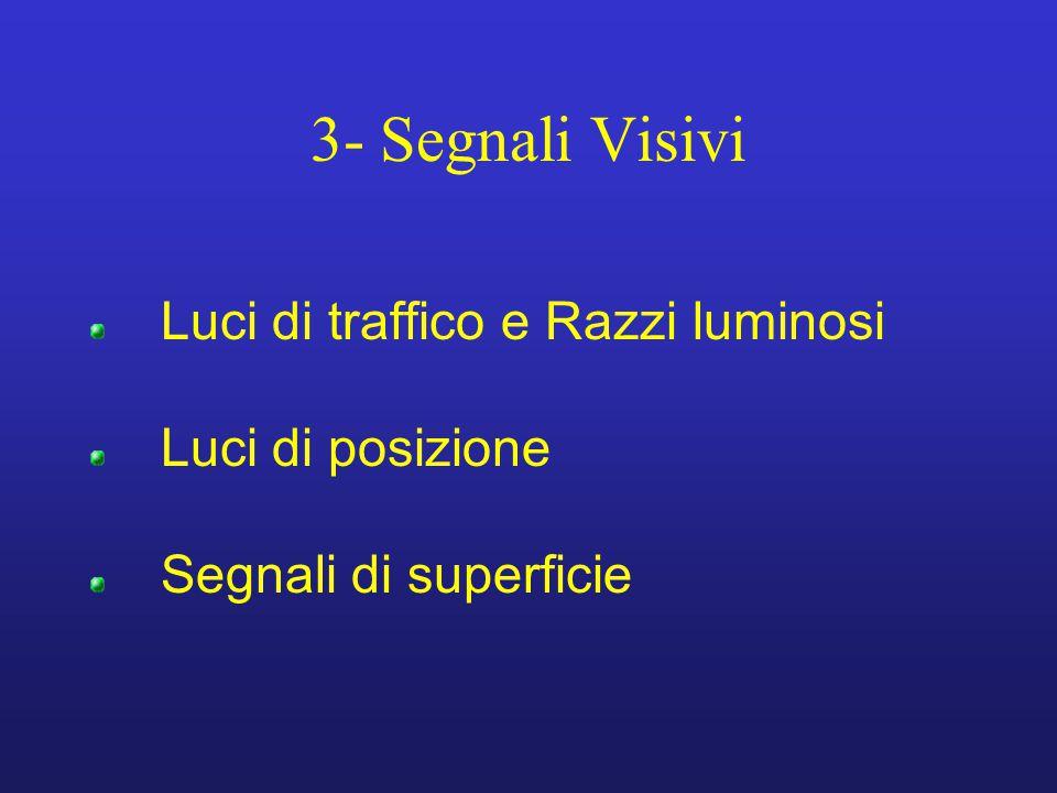 3- Segnali Visivi Luci di traffico e Razzi luminosi Luci di posizione