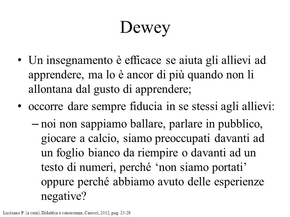 Dewey Un insegnamento è efficace se aiuta gli allievi ad apprendere, ma lo è ancor di più quando non li allontana dal gusto di apprendere;