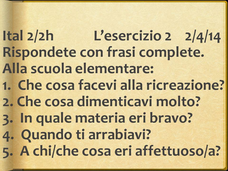 Ital 2/2h. L'esercizio 2. 2/4/14 Rispondete con frasi complete