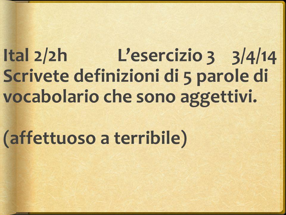 Ital 2/2h L'esercizio 3 3/4/14 Scrivete definizioni di 5 parole di vocabolario che sono aggettivi.