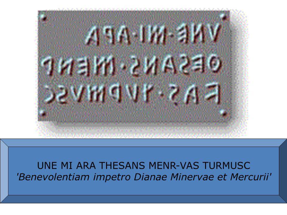 UNE MI ARA THESANS MENR-VAS TURMUSC Benevolentiam impetro Dianae Minervae et Mercurii