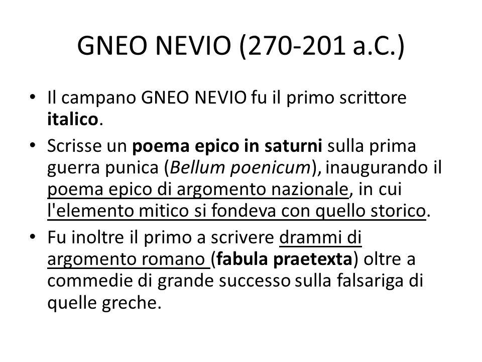 GNEO NEVIO (270-201 a.C.) Il campano GNEO NEVIO fu il primo scrittore italico.