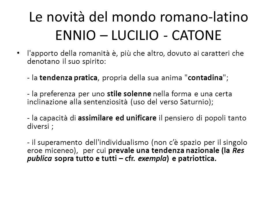 Le novità del mondo romano-latino ENNIO – LUCILIO - CATONE