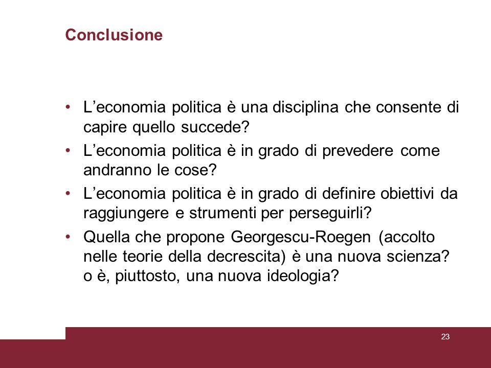 Conclusione L'economia politica è una disciplina che consente di capire quello succede