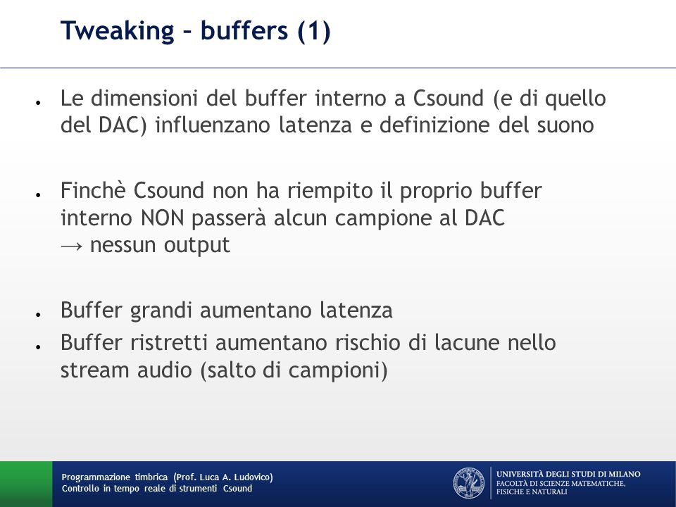 Tweaking – buffers (1) Le dimensioni del buffer interno a Csound (e di quello del DAC) influenzano latenza e definizione del suono.